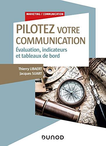 Pilotez votre communication par  Thierry Libaert, Jacques Suart