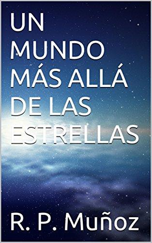 UN MUNDO MÁS ALLÁ DE LAS ESTRELLAS por R. P. Muñoz