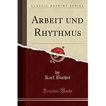 Arbeit und Rhythmus (Classic Reprint)