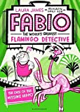 Fabio The World's Greatest Flamingo Detective: The Case of the Missing Hippo (Fabio/Worlds Greatest Flamingo)