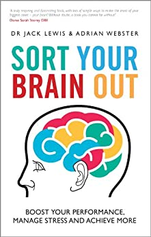 Sort Your Brain Out: Boost Your Performance, Manage Stress and Achieve More by [Lewis, Jack, Webster, Adrian]