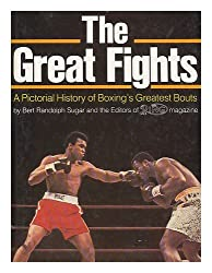 The Great Fights: A Pictorial History of Boxing's Greatest Bouts by Bert Randolph Sugar (1981-02-01)