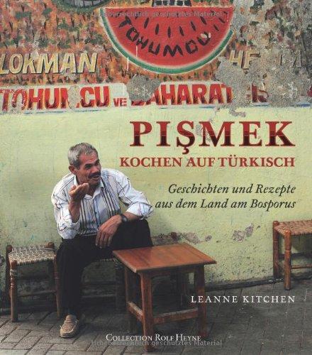 Pismek–Kochen auf Türkisch: Geschichten & Rezepte aus dem Land am Bosporus