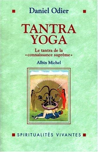Tantra yoga : Le Vijnânabhaïrava tantra, le tantra de la connaissance suprême