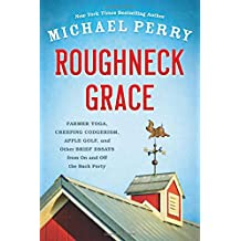 Roughneck Grace: Farmer Yoga, Creeping Codgerism, Apple Golf, and Other Brief Essays from on and Off the Back Forty