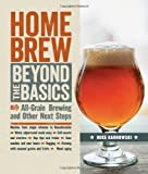 Homebrew Beyond the Basics: All-Grain Brewing and Other Next Steps: Written by Mike Karnowski, 2014 Edition, Publisher: Lark Books (NC) [Paperback]