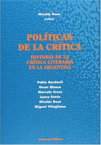 Politicas De La Critica: Historia De La Critica Literaria En La Argentina