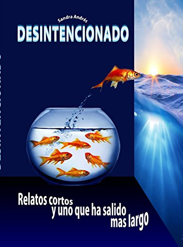 desintencionado-relatos-cortos-y-uno-que-ha-salido-ms-largo-spanish-edition