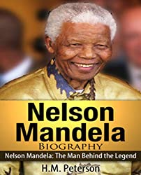 Nelson Mandela : The Man Behind the Legend