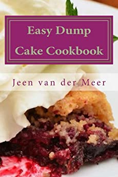 Easy Dump Cake Cookbook: 20 Amazing Dump Cake Recipes (English Edition) von [van der Meer, Jeen]