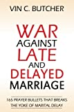 War Against Late And Delayed Marriage: 165 Prayer Bullets That Breaks The Yoke Of Marital Delay