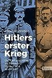 Hitlers erster Krieg: Der Gefreite Hitler im Weltkrieg - Mythos und Wahrheit - Thomas Weber