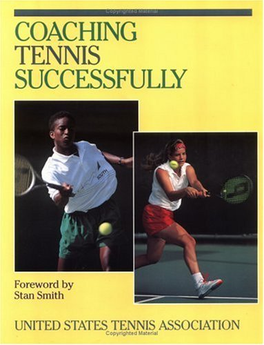 Coaching Tennis Successfully by Stan Smith (Foreword), United States Tennis Association (1-Apr-1995) Hardcover