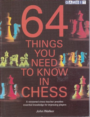 64 Things You Need to Know in Chess: A Renowned Chess Teacher Provides Essential Knowledge for Improving Players por John Walker