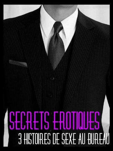 Secrets érotiques, 3 histoires de sexe au bureau