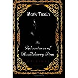 The Adventures of Huckleberry Finn: By Mark Twain : Illustrated