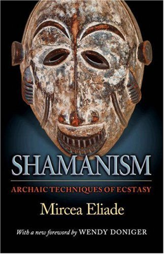 Shamanism: Archaic Techniques of Ecstasy (Bollingen Series (General)) por Mircea Eliade