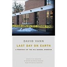 Last Day on Earth: A Portrait of the NIU School Shooter by David Vann (2011-10-15)