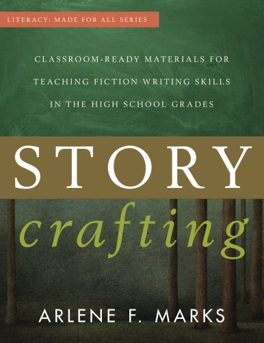 Story Crafting: Classroom-Ready Materials for Teaching Fiction Writing Skills in the High School Gra