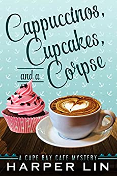 Cappuccinos, Cupcakes, and a Corpse (A Cape Bay Cafe Mystery Book 1) by [Lin, Harper]