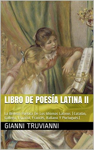 Descargar Libro Libro De Poesía Latina II: La Belleza Poética De Los Idiomas Latinos (Catalán, Gallego, Español, Francés, Italiano Y Portugués) de Gianni Truvianni