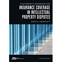 IP Attorney's Handbook for Insurance Coverage in Intellectual Property Disputes by David A. Gauntlett (2015-08-07)