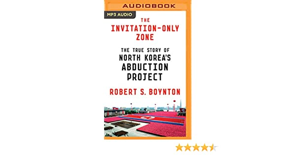 The invitation only zone the true story of north koreas abduction the invitation only zone the true story of north koreas abduction project amazon robert s boynton ralph lister 9781511392921 books stopboris Image collections