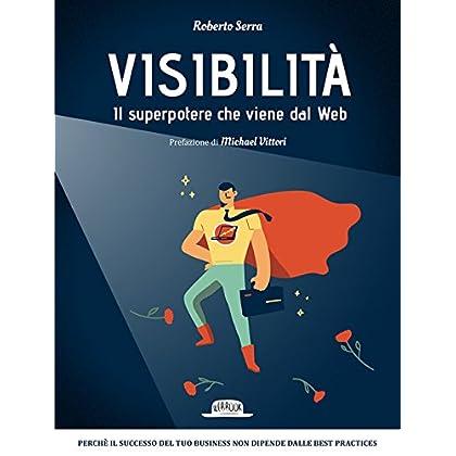 Visibilità. Il Superpotere Che Viene Dal Web
