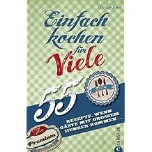 Partyrezepte - einfach kochen für Viele: 55 Rezepte, wenn Gäste mit großem Hunger kommen... ideal geeignet als Familienkochbuch oder zum Kochen für Gäste von Ulrike Frot (30. September 2013) Gebundene Ausgabe