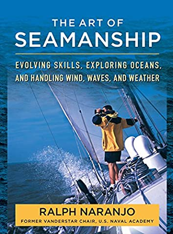 The Art of Seamanship: Evolving Skills, Exploring Oceans, and Handling Wind, Waves, and Weather (International Marine-RMP)