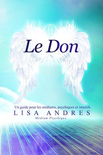 Le Don: Un guide pour les médiums, psychiques et intuitifs par Lisa Andres