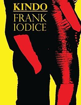 Kindo: La folle vita di uno scrittore di [Iodice, Frank]