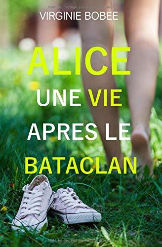 Alice une vie après le Bataclan par  Virginie Bobée
