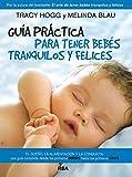 Guía práctica para tener bebés tranquilos y felices (PRACTICA)