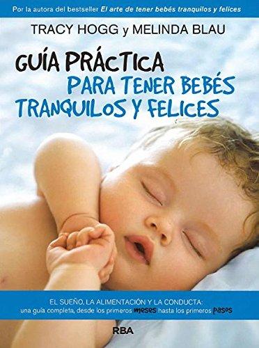 Guía práctica para tener bebés tranquilos y felices (PRACTICA) por MELINDA BLAU
