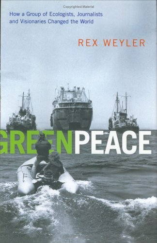 greenpeace-how-a-group-of-journalists-ecologists-and-visionaries-changed-the-world-by-rex-weyler-200