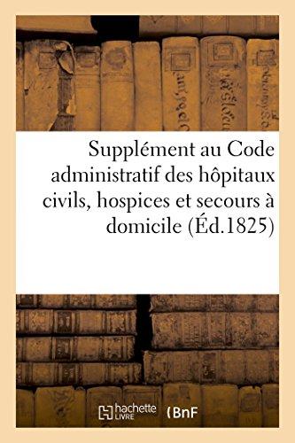 Supplément au Code administratif des hôpitaux civils, hospices et secours à domicile de Paris (Sciences Sociales) par IMPR DE MADAME HUZARD