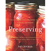 Preserving: The Canning and Freezing Guide for All Seasons by Pat Crocker (29-May-2012) Paperback
