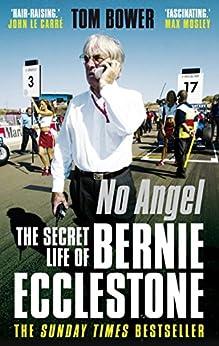 No Angel: The Secret Life of Bernie Ecclestone by [Bower, Tom]
