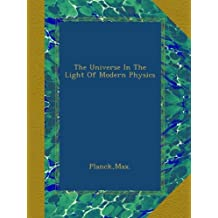 The Universe In The Light Of Modern Physics