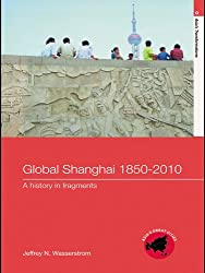 Global Shanghai, 1850–2010: A History in Fragments (Asia's Transformations/Asia's Great Cities)