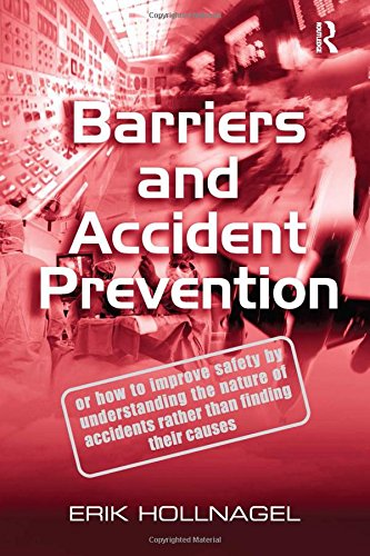 Barriers and Accident Prevention: Or How to Improve Safety by Understanding the Nature of Accidents Rather Than Finding Their Causes