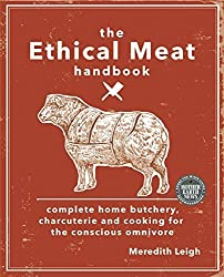 The Ethical Meat Handbook: Complete Home Butchery, Charcuterie and Cooking for the Conscious Omnivore by Meredith Leigh (2015-11-10)