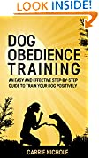 #6: Dog training: Dog Obedience Training -An Easy and Effective Step-by-Step Guide to Train Your Dog Positively( Puppy training, Dog Training,Puppy training ... training books, Housebreaking your puppy)