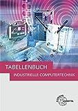 Tabellenbuch Industrielle Computertechnik: Tabellen, Formeln, Normenanwendungen