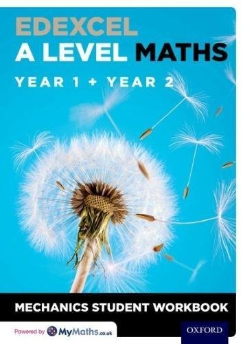 Edexcel A Level Maths: Year 1 + Year 2 Mechanics Student Workbook (Pack of 10)