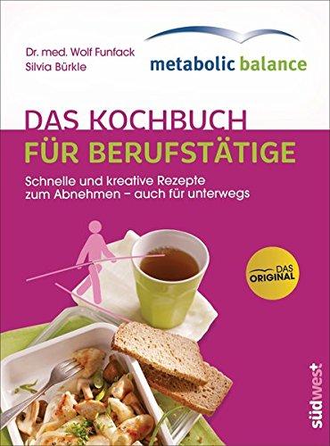 Image of metabolic balance - Das Kochbuch für Berufstätige (Neuausgabe): Schnelle und kreative Rezepte zum Abnehmen - auch für unterwegs