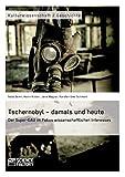 Tschernobyl - damals und heute: Der Super-GAU im Fokus wissenschaftlichen Interesses - Seda Demir, Kevin Kutani, Jana Wagner, Karsten Uwe Schmehl