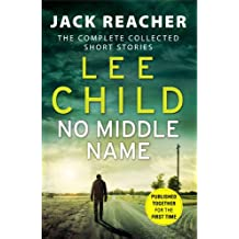 No Middle Name: The Complete Collected Jack Reacher Stories (Jack Reacher Short Stories, Band 7)