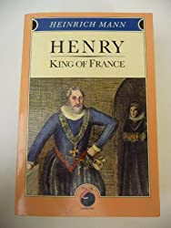 Henry, King of France by Heinrich Mann (1987-03-06)